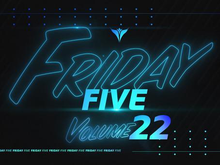 Friday Five, Vol. 22