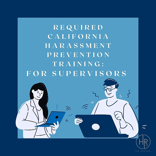 1-Hour Online California Harassment Prevention Training - Supervisory Edition