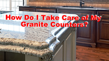 How Do I Take Care of My Granite Counters?
