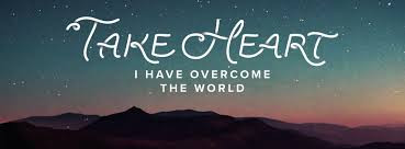 But take heart! I have overcome the world