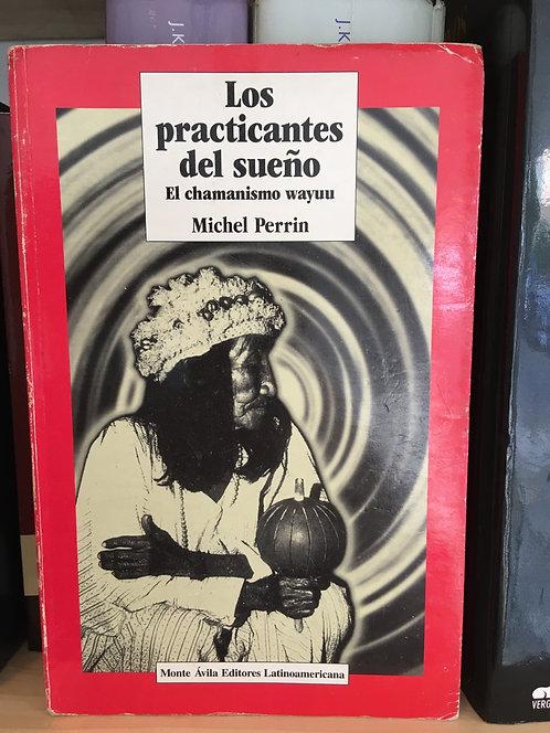 Lospracticantes del sueño. El chamanismo Wayuu. Michel Perrin