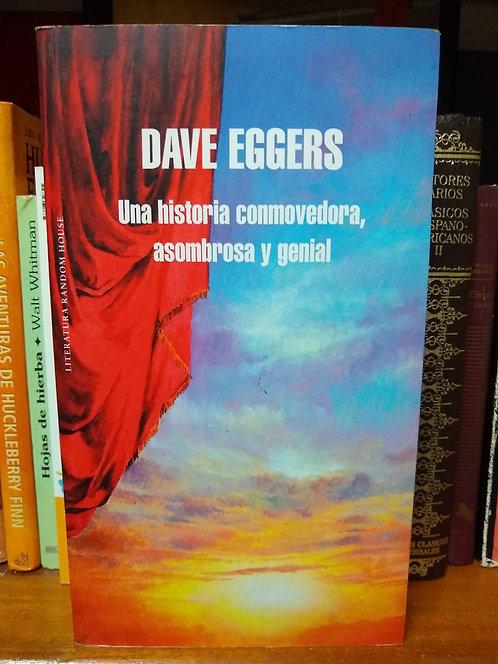 Una historia conmovedora,asombrosa y genial. David Eggers