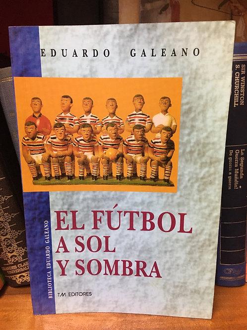 El fútbol  a sol y sombra Eduardo  Galeano