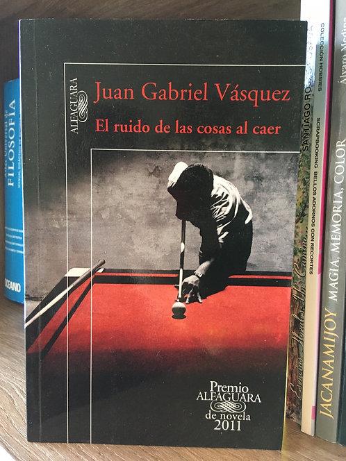 El ruido de las cosas al caer Juan Gabriel  Vásquez