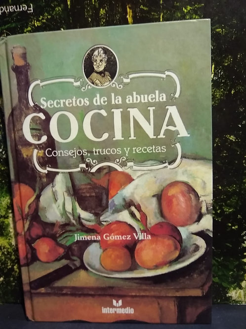 Secretos de la abuela Cocina. Jimena Gómez Villa