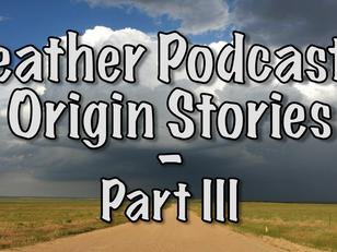 Weather Podcaster Origin Stories - Part III