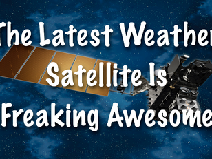 The Latest Weather Satellite Is Freaking Awesome