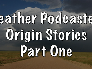 Weather Podcasters Origin Stories - Part I