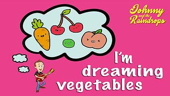 I'm dreaming-vegetables.jpg