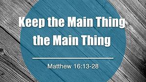 Keep the Main Thing the Main Thing.001.jpeg