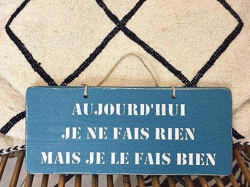 pancarte Aujourd'hui je ne fais rien, mais je le fais bien