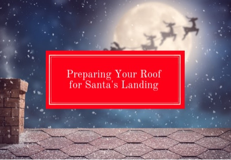 Preparing Your Roof for Santa's Landing