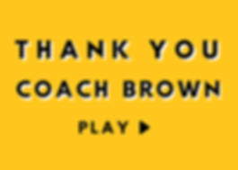 Copy of Copy of THANK YOU COACH BROWN.pn