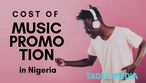 Cost of Music Promotion in Nigeria