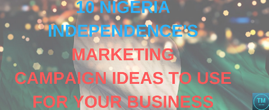 Marketing Campaign Ideas to use during Nigeria Independence