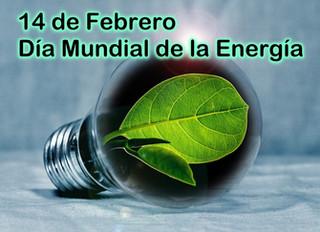 14 DE FEBRERO, DÍA MUNDIAL DE LA ENERGÍA 2018