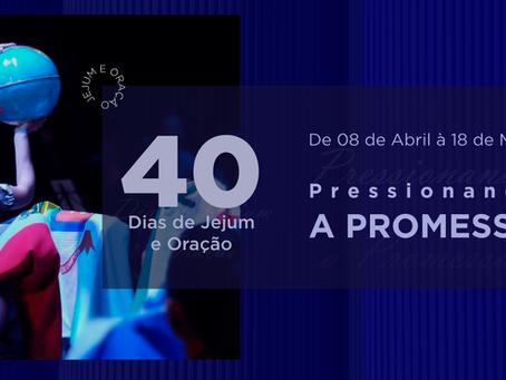 40 dias de Jejum e Oração - Pressionando a Promessa