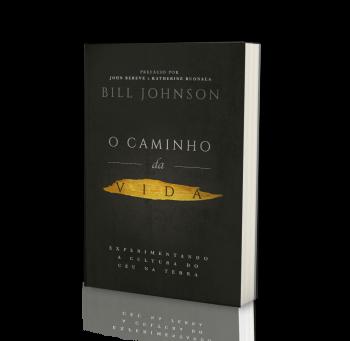 Livro do Trimestre: O caminho da vida, de Bill Jonhson