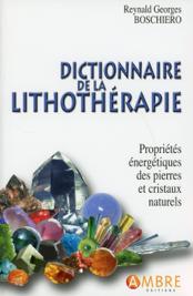 Dictionnaire de la lithothérapie - Propriétés énergétiques des pierres et crista