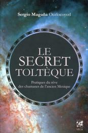 Le secret Toltèque - Pratiques du rêve des chamanes de l'ancien Mexique