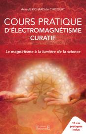 Cours pratique d'électromagnétisme curatif - Le magnétisme à la lumière de la sc