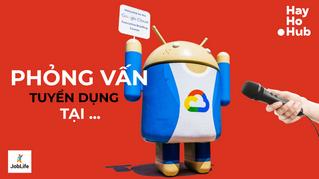 Phỏng Vấn Ở Google
