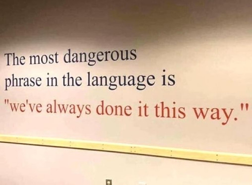 "The most dangerous phrase in the language is ""we've always done it this way."""
