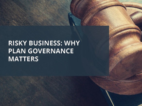 Risky Business: Why Plan Governance Matters