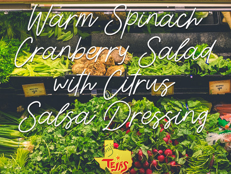 Warm Cranberry Spinach Salad with Citrus Salsa Dressing