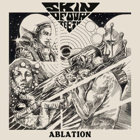 Skin Of Our Teeth - Ablation