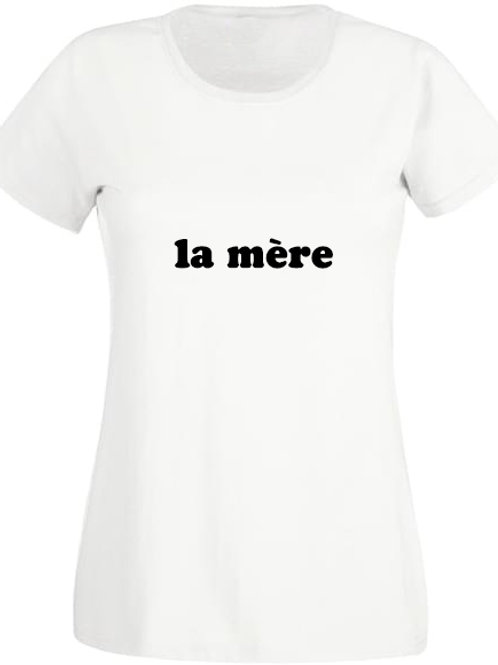 "Tee-Shirt Femme ""LA MÈRE"""