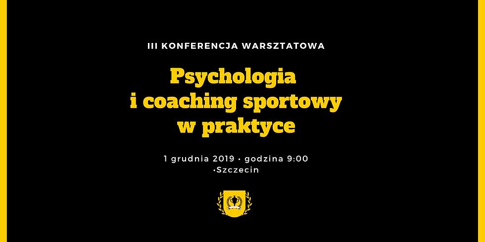III KONFERENCJA WARSZTATOWA PSYCHOLOGIA I COACHING SPORTOWY W PRAKTYCE