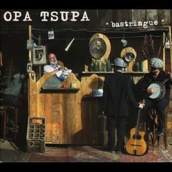Bastringue - Opa Tsupa
