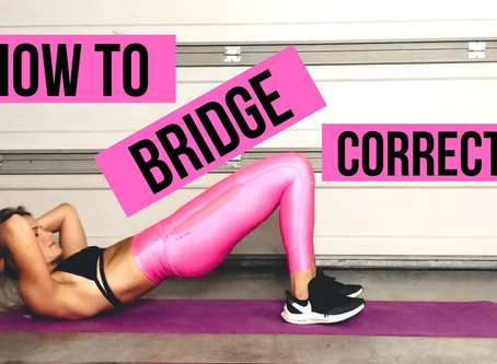 How to properly do a BRIDGE: Your gluteus BFF!