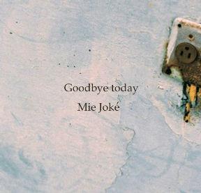 Goodbye today