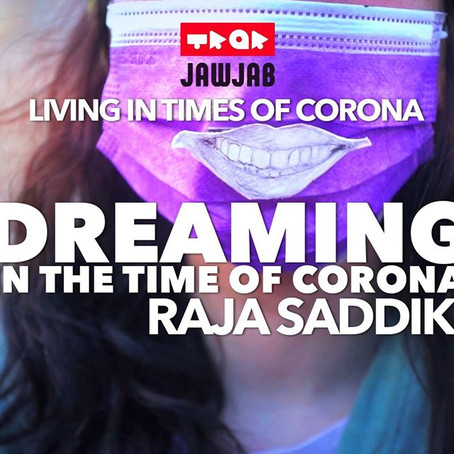 Dreaming in the Time of Corona - Raja Saddiki