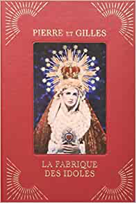 Pierre & Gilles,La Fabrique des Images