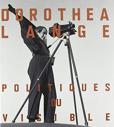 POLITIQUE DU VISIBLE - Dorothea Lange