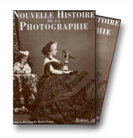 Nouvelle Histoire de la photographie - Michel Frizot