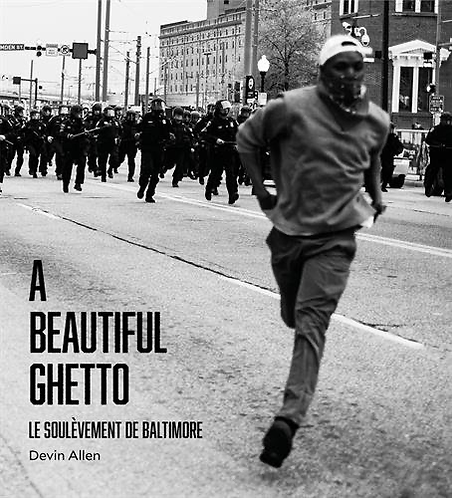 A Beautiful Ghetto (Le soulèvement de Baltimore) - Devin Allen