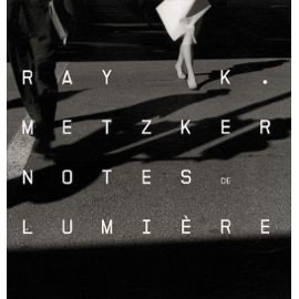 NOTES DE LUMIERE - Ray K. Metzker
