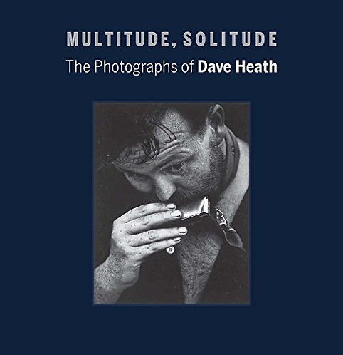 Multitude, Solitude – The Photographs of Dave Heath