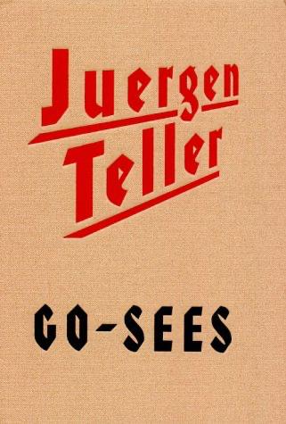 Go-Sees - Juergen Teller