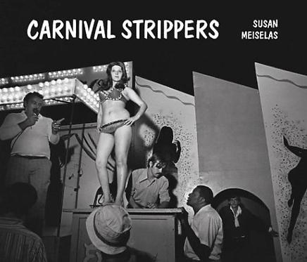 Carnival Strippers - Susan Meiselas