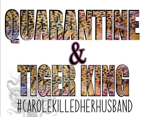 Quarantine & Tiger King