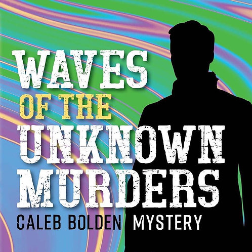 Waves of The Unknown Murders: A Caleb Bolden Mystery