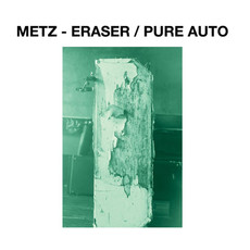 "METZ ""Eraser/Pure Auto"" (Sub Pop Records) - Mixing/Engineering"