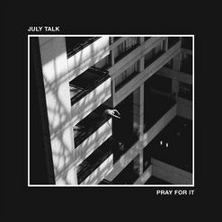 "July Talk ""Pray for it"" (BMG) - Engineer/Produce"