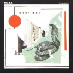 "METZ ""Strange Peace"" (Sub Pop Records) - Mixing/Engineering"