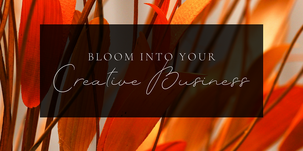 Bloom into Your Creative Business